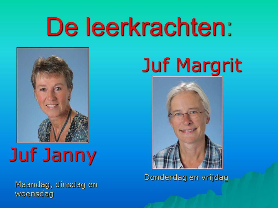 De leerkrachten: Juf Janny Juf Janny JufMargrit Juf Margrit Maandag, dinsdag en woensdag Donderdag en vrijdag