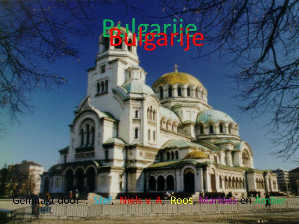 Bulgarije Gemaakt door : Stef, Niels v. A, Roos, Marloes en Amber