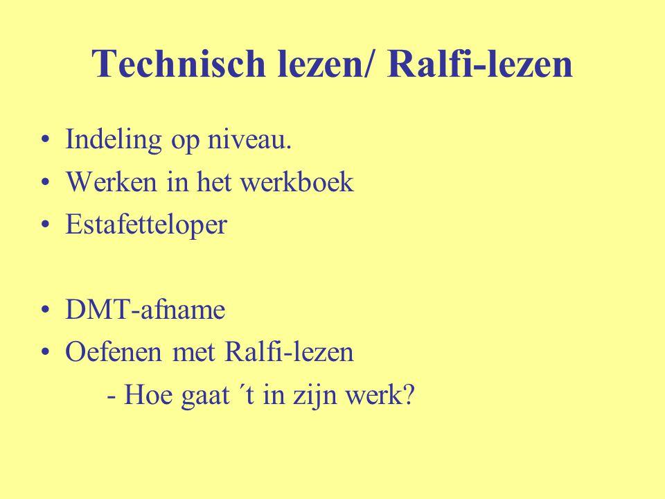 Technisch lezen/ Ralfi-lezen Indeling op niveau. Werken in het werkboek Estafetteloper DMT-afname Oefenen met Ralfi-lezen - Hoe gaat ´t in zijn werk?