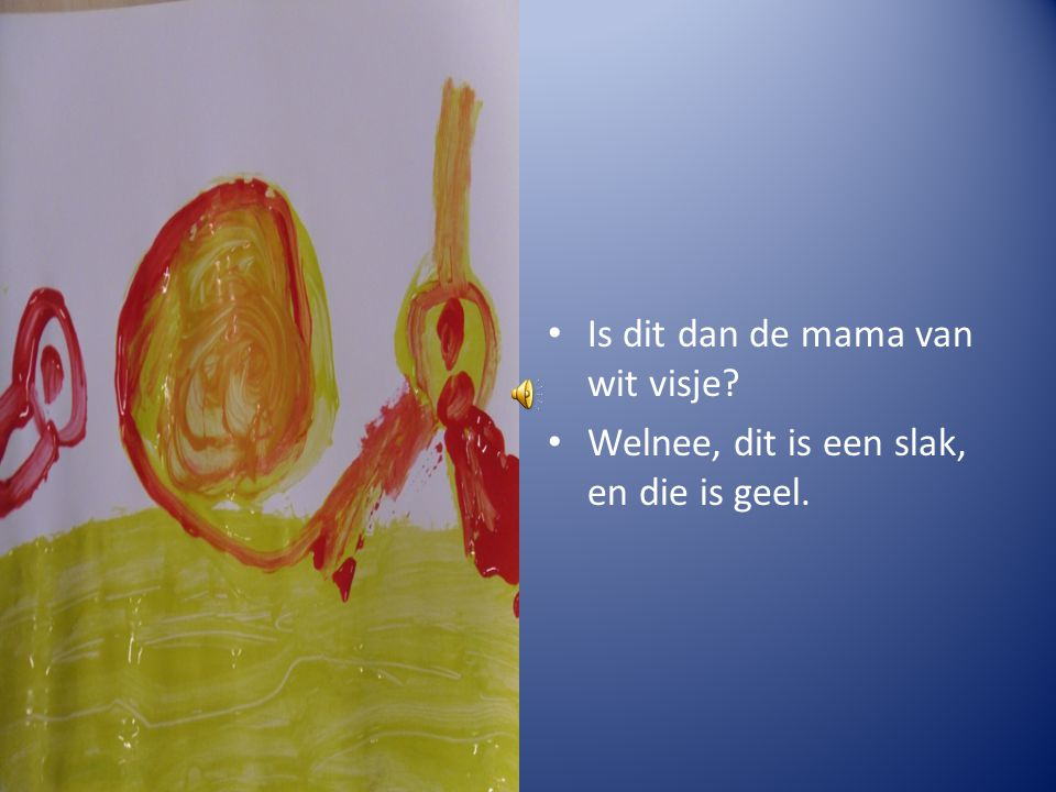 Of is dit de mama van wit visje? Nee, dit is een zeester, en die is oranje.