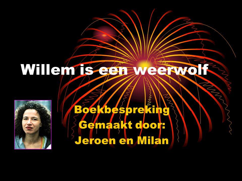 Willem is een weerwolf Boekbespreking Gemaakt door: Jeroen en Milan