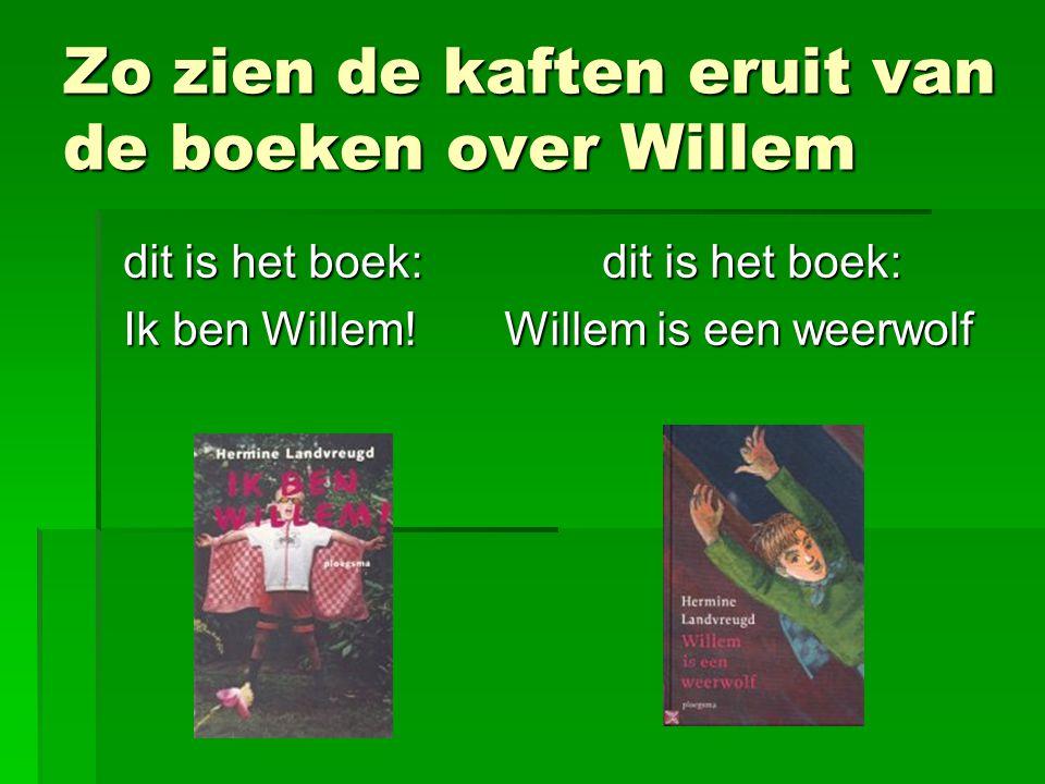 Zo zien de kaften eruit van de boeken over Willem dit is het boek: dit is het boek: dit is het boek: dit is het boek: Ik ben Willem! Willem is een wee