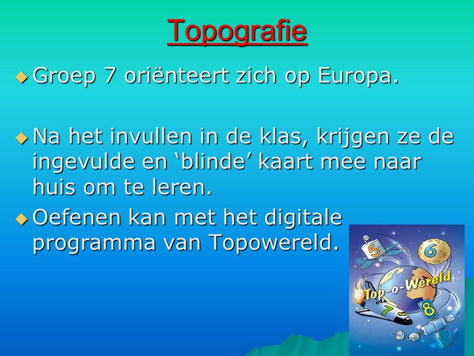 Topografie  Groep 7 oriënteert zich op Europa.  Na het invullen in de klas, krijgen ze de ingevulde en 'blinde' kaart mee naar huis om te leren.  O
