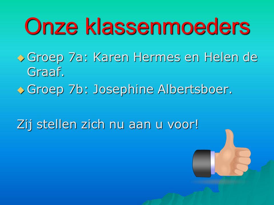 Onze klassenmoeders  Groep 7a: Karen Hermes en Helen de Graaf.  Groep 7b: Josephine Albertsboer. Zij stellen zich nu aan u voor!
