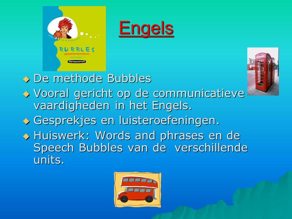 Engels  De methode Bubbles  Vooral gericht op de communicatieve vaardigheden in het Engels.  Gesprekjes en luisteroefeningen.  Huiswerk: Words and