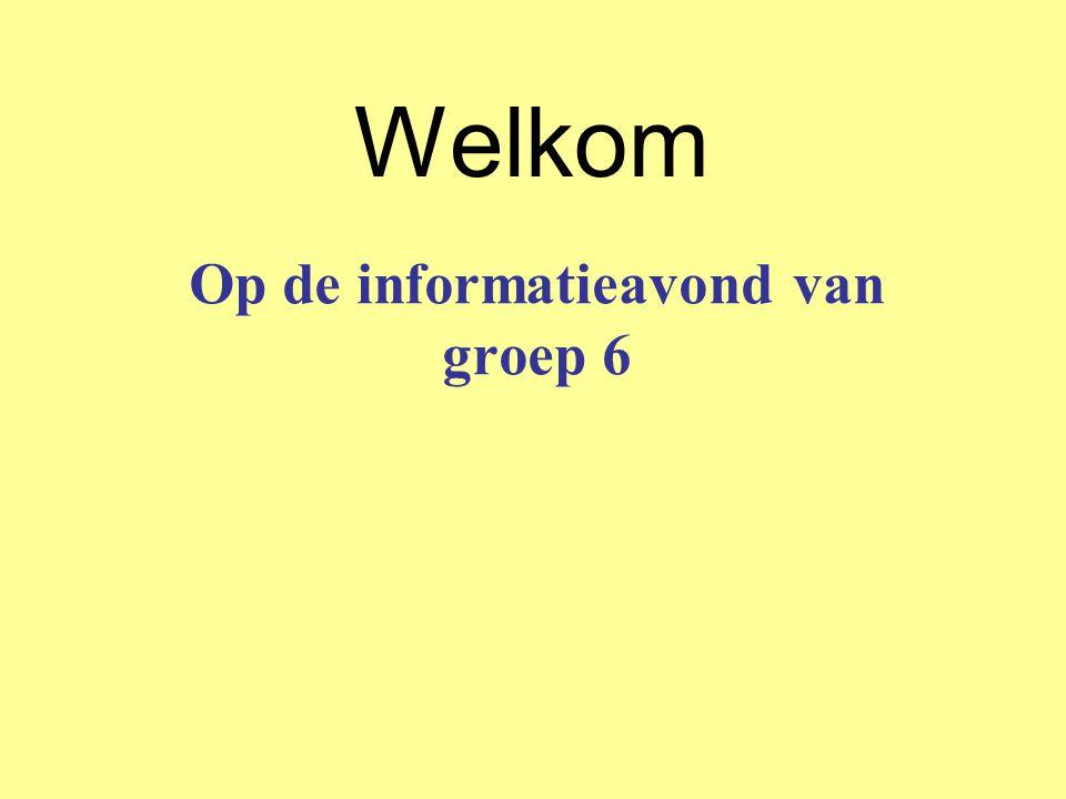Welkom Op de informatieavond van groep 6