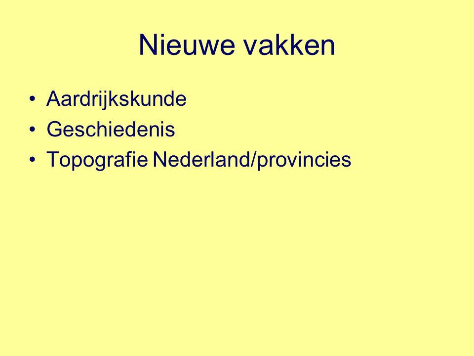 Nieuwe vakken Aardrijkskunde Geschiedenis Topografie Nederland/provincies