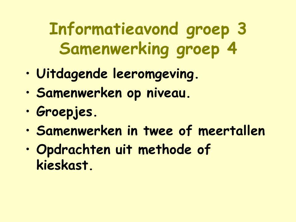 Informatieavond groep 3 Samenwerking groep 4 Uitdagende leeromgeving. Samenwerken op niveau. Groepjes. Samenwerken in twee of meertallen Opdrachten ui