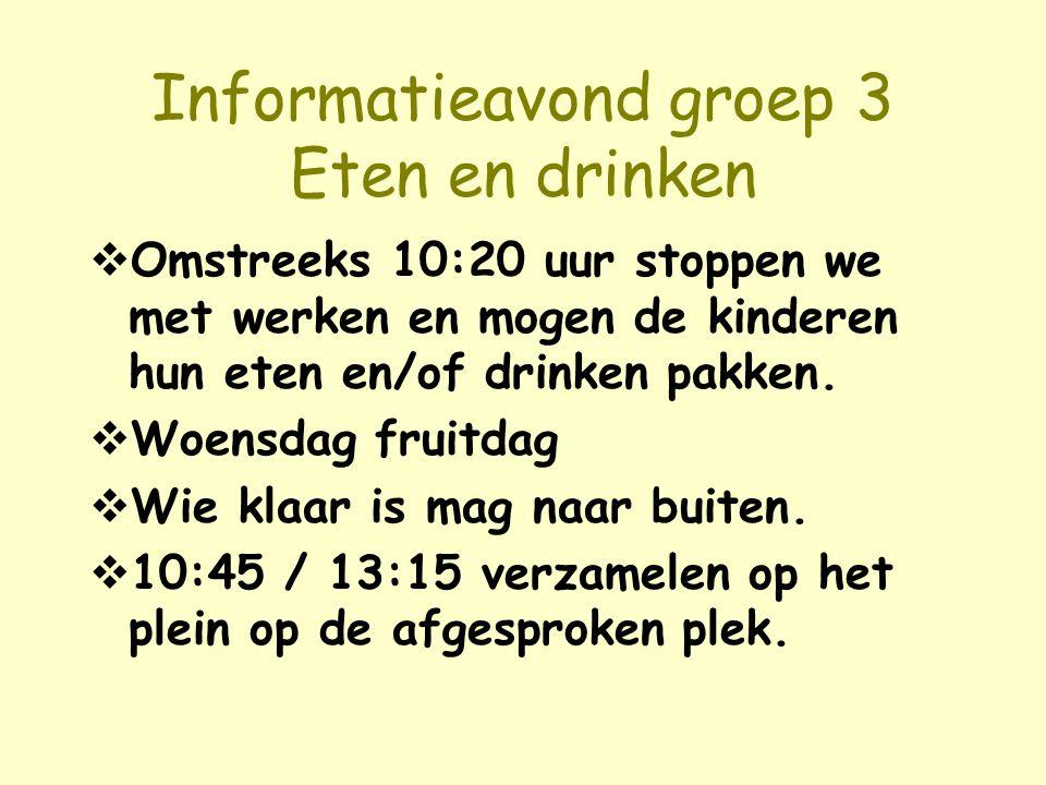 Informatieavond groep 3 Eten en drinken  Omstreeks 10:20 uur stoppen we met werken en mogen de kinderen hun eten en/of drinken pakken.  Woensdag fru