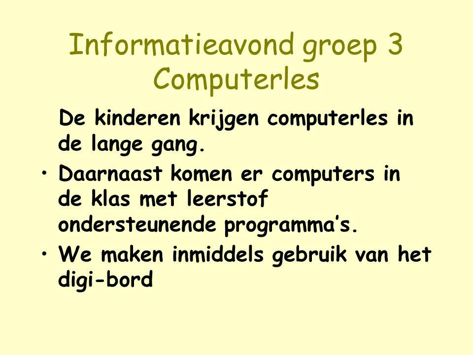 Informatieavond groep 3 Computerles De kinderen krijgen computerles in de lange gang. Daarnaast komen er computers in de klas met leerstof ondersteune