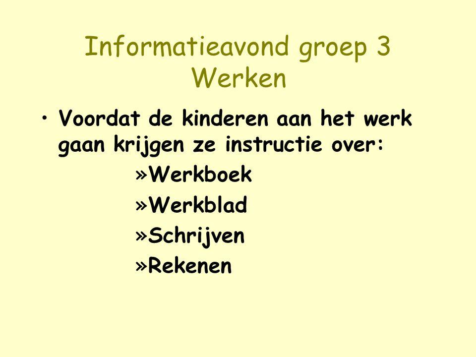 Informatieavond groep 3 Werken Voordat de kinderen aan het werk gaan krijgen ze instructie over: »Werkboek »Werkblad »Schrijven »Rekenen