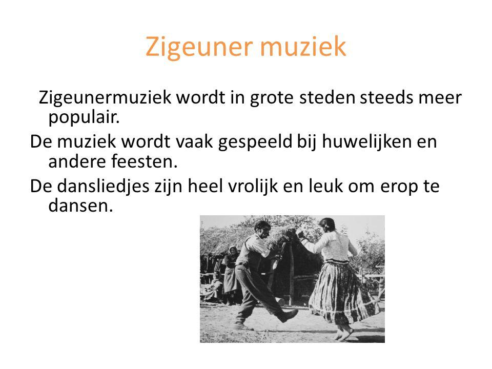 Zigeuner muziek Zigeunermuziek wordt in grote steden steeds meer populair. De muziek wordt vaak gespeeld bij huwelijken en andere feesten. De danslied
