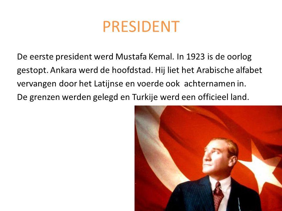 PRESIDENT De eerste president werd Mustafa Kemal. In 1923 is de oorlog gestopt. Ankara werd de hoofdstad. Hij liet het Arabische alfabet vervangen doo