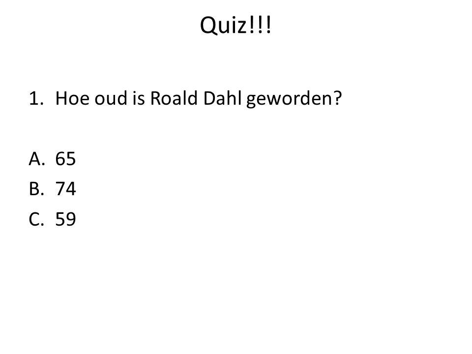 Quiz!!! 1.Hoe oud is Roald Dahl geworden? A.65 B.74 C.59
