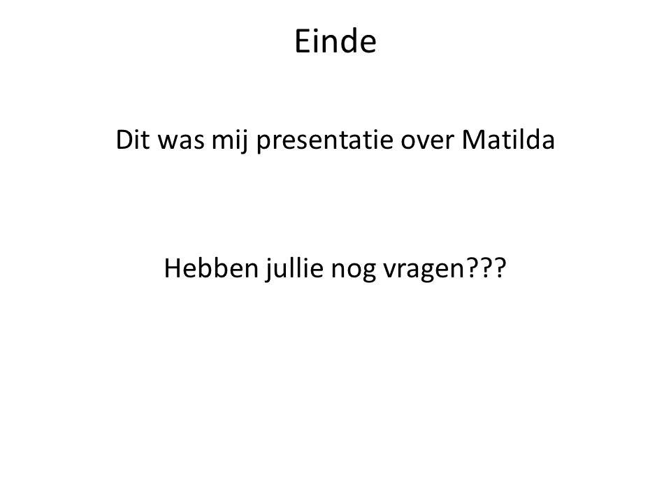 Einde Dit was mij presentatie over Matilda Hebben jullie nog vragen???