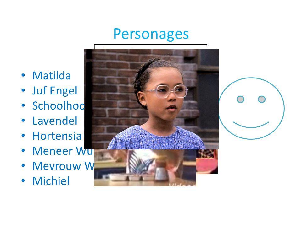 Personages Matilda Juf Engel Schoolhoofd Bulstronk Lavendel Hortensia Meneer Wurmhout Mevrouw Wurmhout Michiel