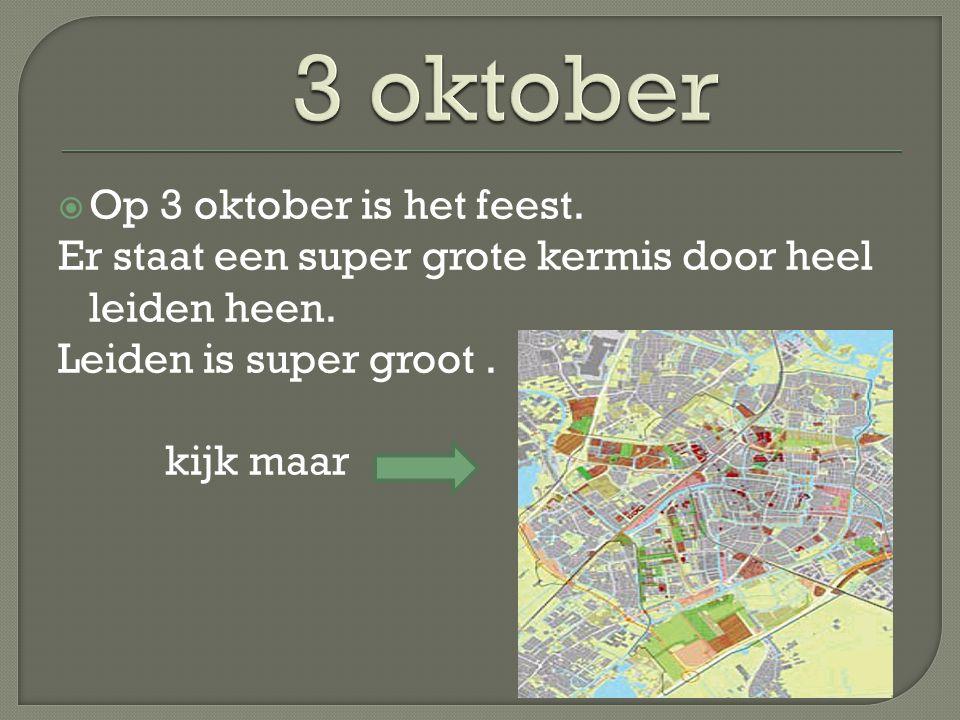  Op 3 oktober is het feest. Er staat een super grote kermis door heel leiden heen.