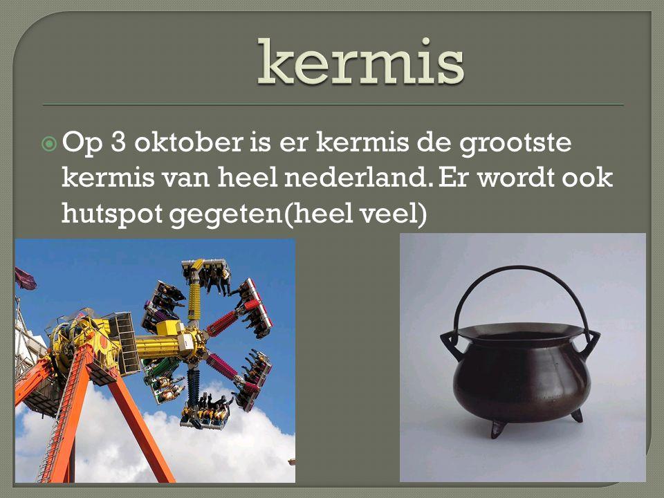  Op 3 oktober is er kermis de grootste kermis van heel nederland.