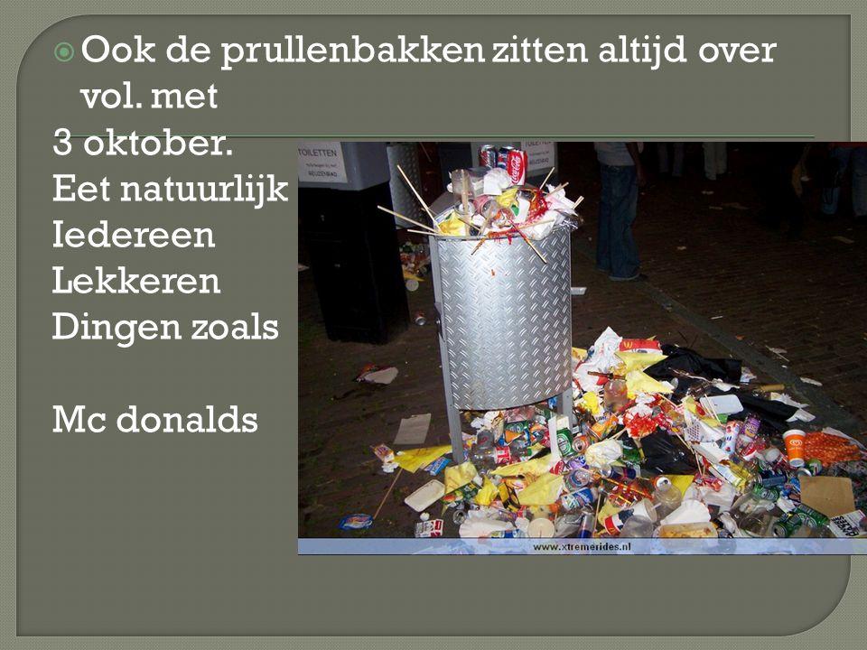  Ook de prullenbakken zitten altijd over vol. met 3 oktober.
