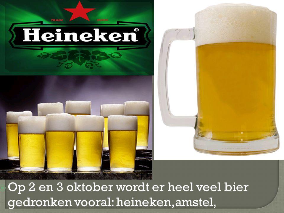  Op 2 en 3 oktober wordt er heel veel bier gedronken vooral: heineken,amstel,