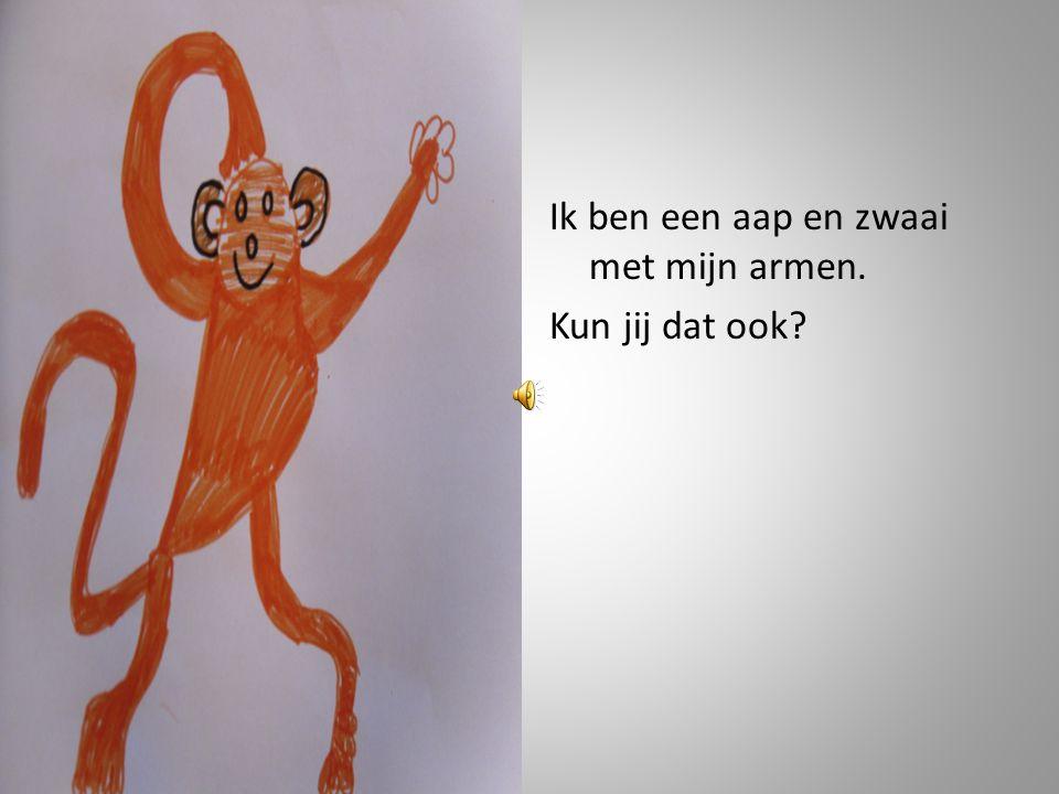 Ik ben een aap en zwaai met mijn armen. Kun jij dat ook?