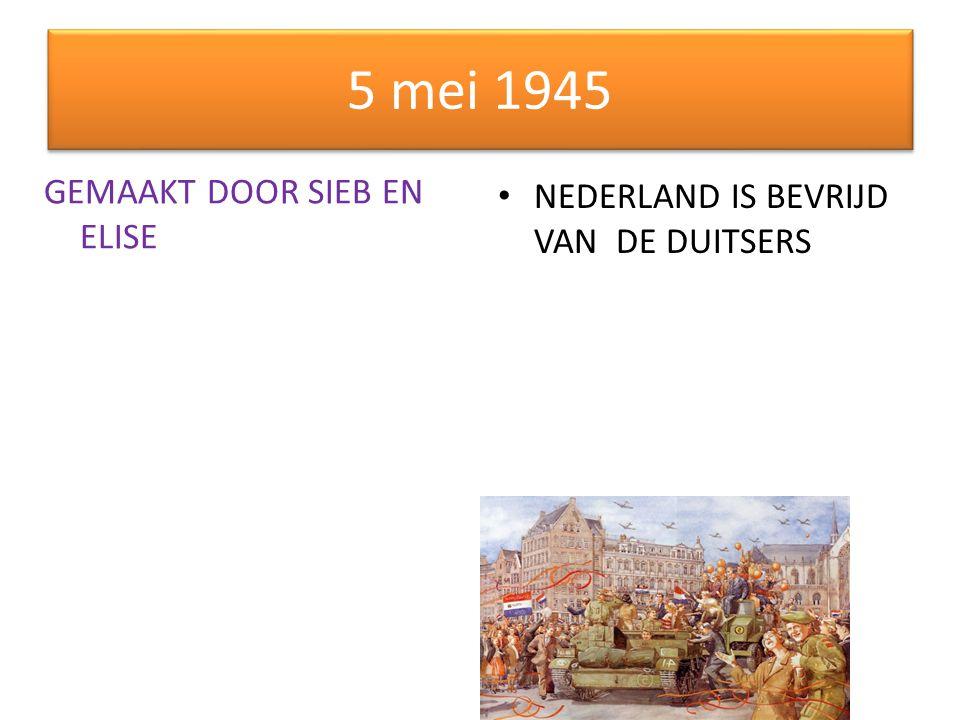 5 mei 1945 GEMAAKT DOOR SIEB EN ELISE NEDERLAND IS BEVRIJD VAN DE DUITSERS
