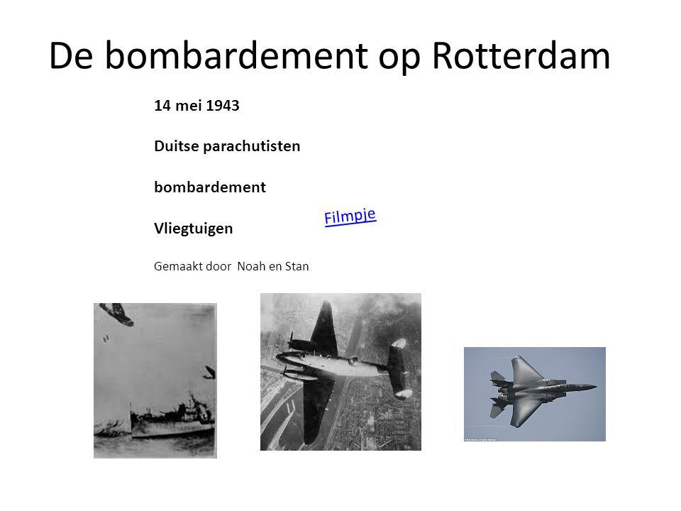 De bombardement op Rotterdam 14 mei 1943 Duitse parachutisten bombardement Vliegtuigen Gemaakt door Noah en Stan <object style= height: 390px; width: 640px ><param name= movie value= http://www.youtube.com/v/TExk1Uc28pk?version=3&feature=player_detailpage ><param name= allowFullScreen value= true ><param name= allowScriptAccess value= always ><embed src= http://www.youtube.com/v/TExk1Uc28pk?version=3&feature=player_detailpage type= application/x-shockwave-flash allowfullscreen= true allowScriptAccess= always width= 640 height= 360 ></object><object style= height: 390px; width: 640px ><param name= movie value= http://www.youtube.com/v/TExk1Uc28pk?version=3&feature=player_detailpage ><param name= allowFullScreen value= true ><param name= allowScriptAccess value= always ><embed src= http://www.youtube.com/v/TExk1Uc28pk?version=3&feature=player_detailpage type= application/x-shockwave-flash allowfullscreen= true allowScriptAccess= always width= 640 height= 360 ></object> Filmpje