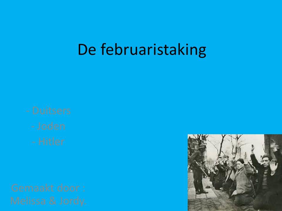 De februaristaking - Duitsers - Joden - Hitler Gemaakt door : Melissa & Jordy.
