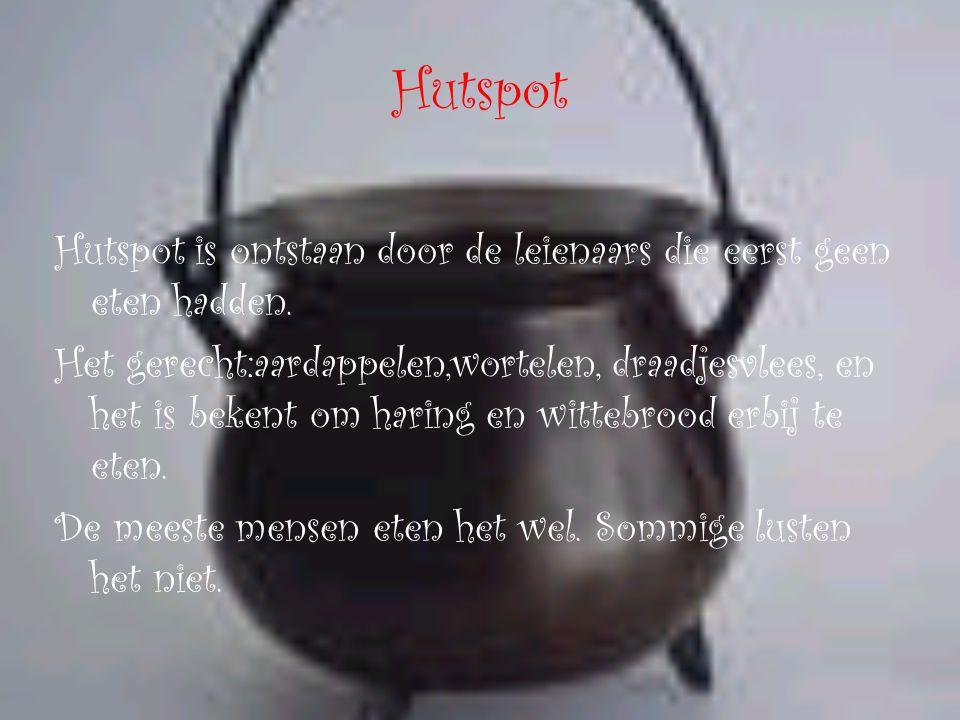 Hutspot Hutspot is ontstaan door de leienaars die eerst geen eten hadden.