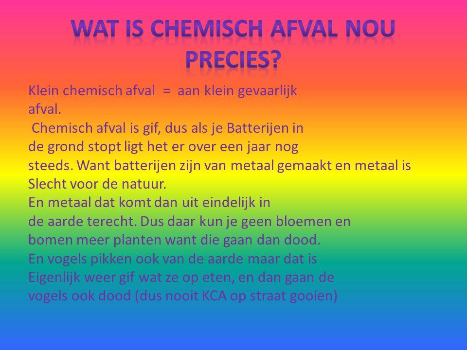 Klein chemisch afval = aan klein gevaarlijk afval. Chemisch afval is gif, dus als je Batterijen in de grond stopt ligt het er over een jaar nog steeds