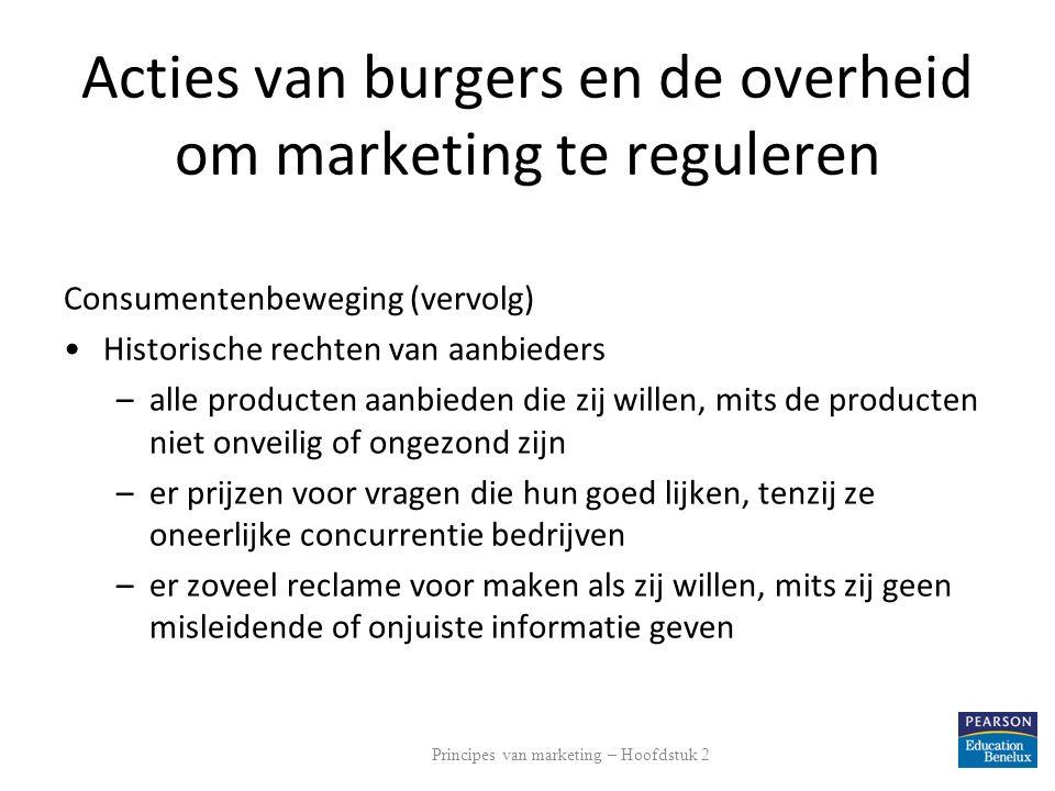 Acties van burgers en de overheid om marketing te reguleren Consumentenbeweging (vervolg) Historische rechten van aanbieders –alle producten aanbieden