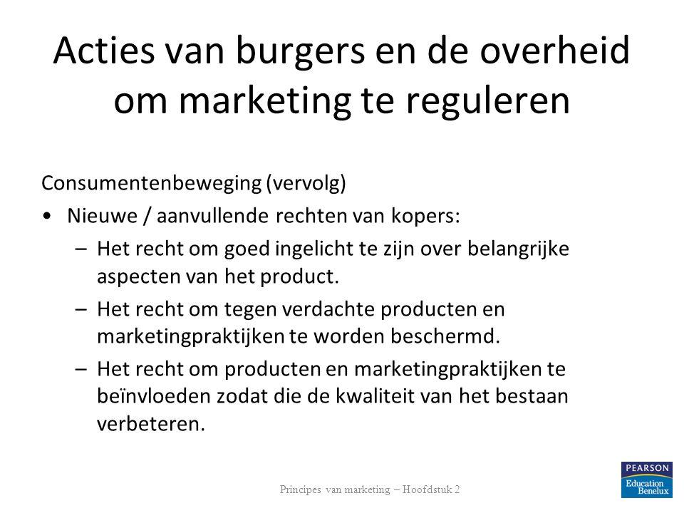 Acties van burgers en de overheid om marketing te reguleren Consumentenbeweging (vervolg) Nieuwe / aanvullende rechten van kopers: –Het recht om goed