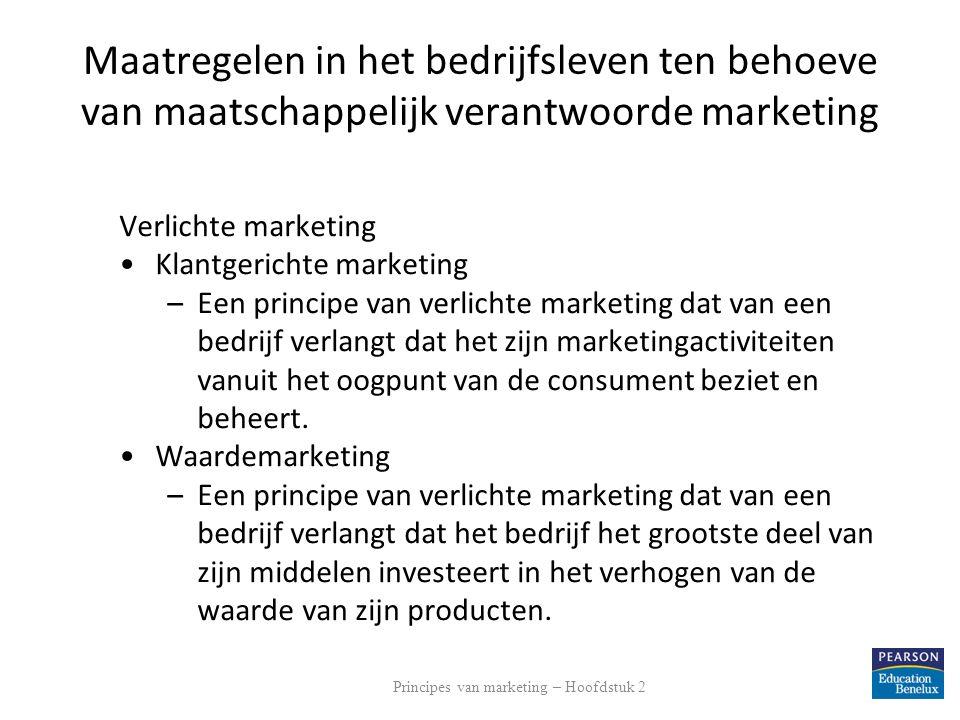 Maatregelen in het bedrijfsleven ten behoeve van maatschappelijk verantwoorde marketing Verlichte marketing Klantgerichte marketing –Een principe van