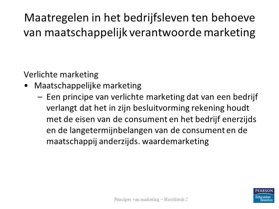 Maatregelen in het bedrijfsleven ten behoeve van maatschappelijk verantwoorde marketing Verlichte marketing Maatschappelijke marketing –Een principe v