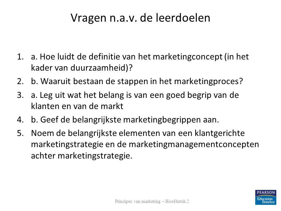 Vragen n.a.v. de leerdoelen 1.a. Hoe luidt de definitie van het marketingconcept (in het kader van duurzaamheid)? 2.b. Waaruit bestaan de stappen in h