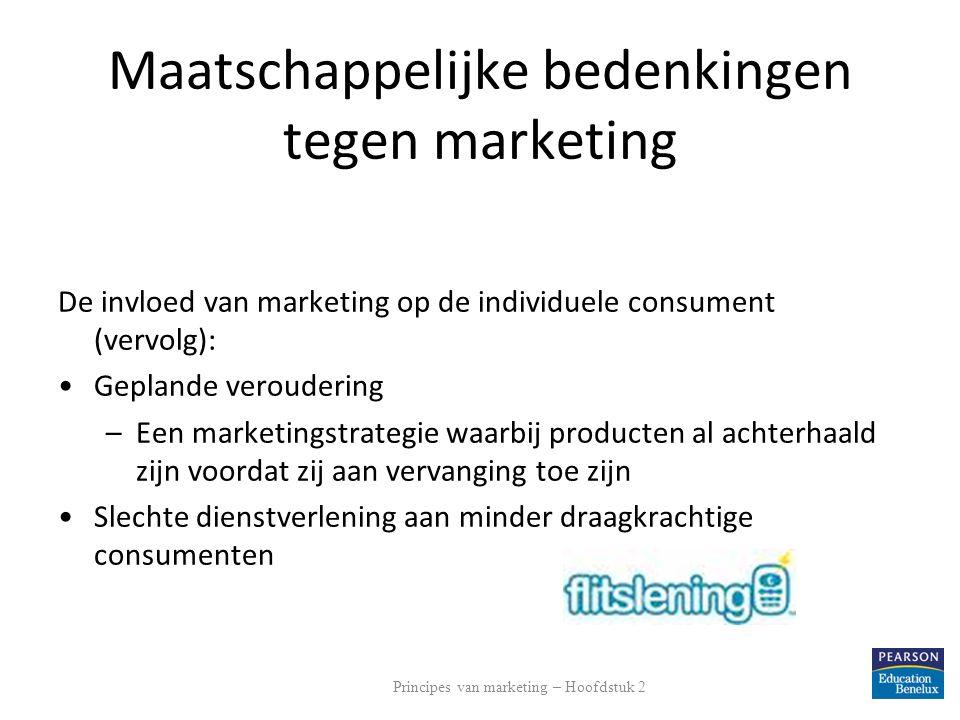 Maatschappelijke bedenkingen tegen marketing De invloed van marketing op de individuele consument (vervolg): Geplande veroudering –Een marketingstrate