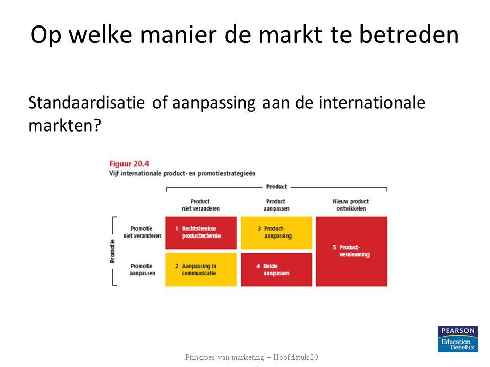 Op welke manier de markt te betreden Standaardisatie of aanpassing aan de internationale markten? Principes van marketing – Hoofdstuk 20