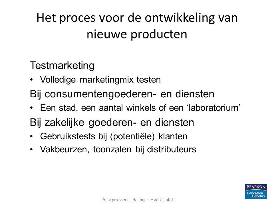 Commercialisering Grote investeringen vereist Productie Distributie Adverteren / PR Denk ook aan het prijsbeleid Principes van marketing – Hoofdstuk 12 Het proces voor de ontwikkeling van nieuwe producten