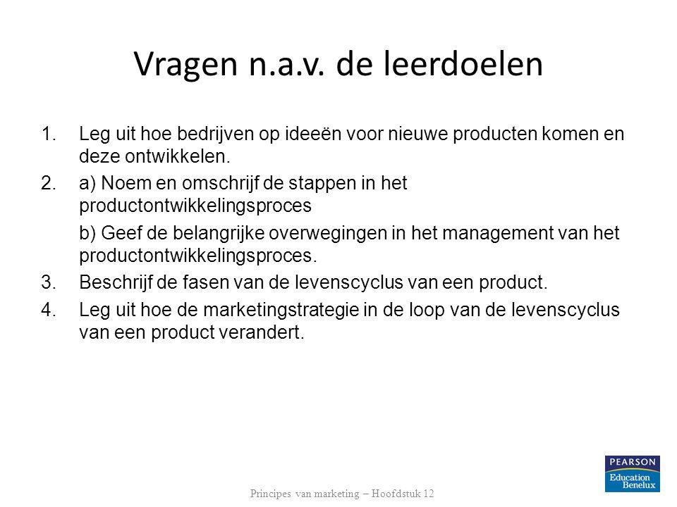 Vragen n.a.v. de leerdoelen 1.Leg uit hoe bedrijven op ideeën voor nieuwe producten komen en deze ontwikkelen. 2.a) Noem en omschrijf de stappen in he