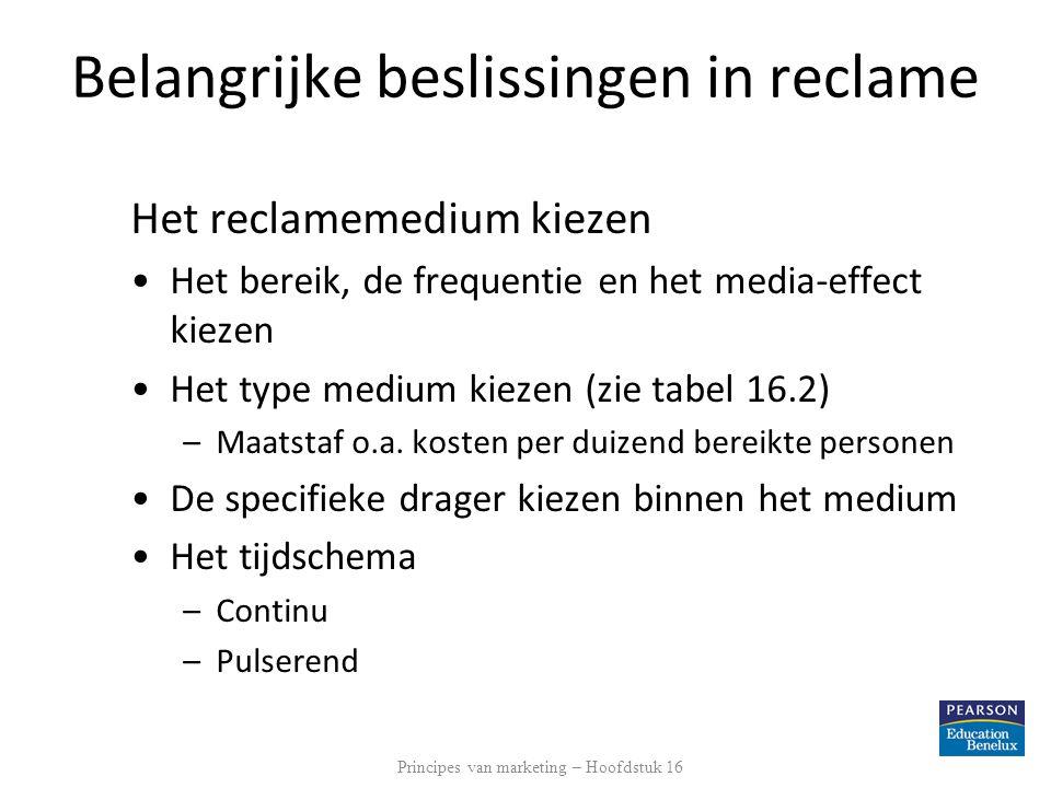 Belangrijke beslissingen in reclame Het reclamemedium kiezen Het bereik, de frequentie en het media-effect kiezen Het type medium kiezen (zie tabel 16
