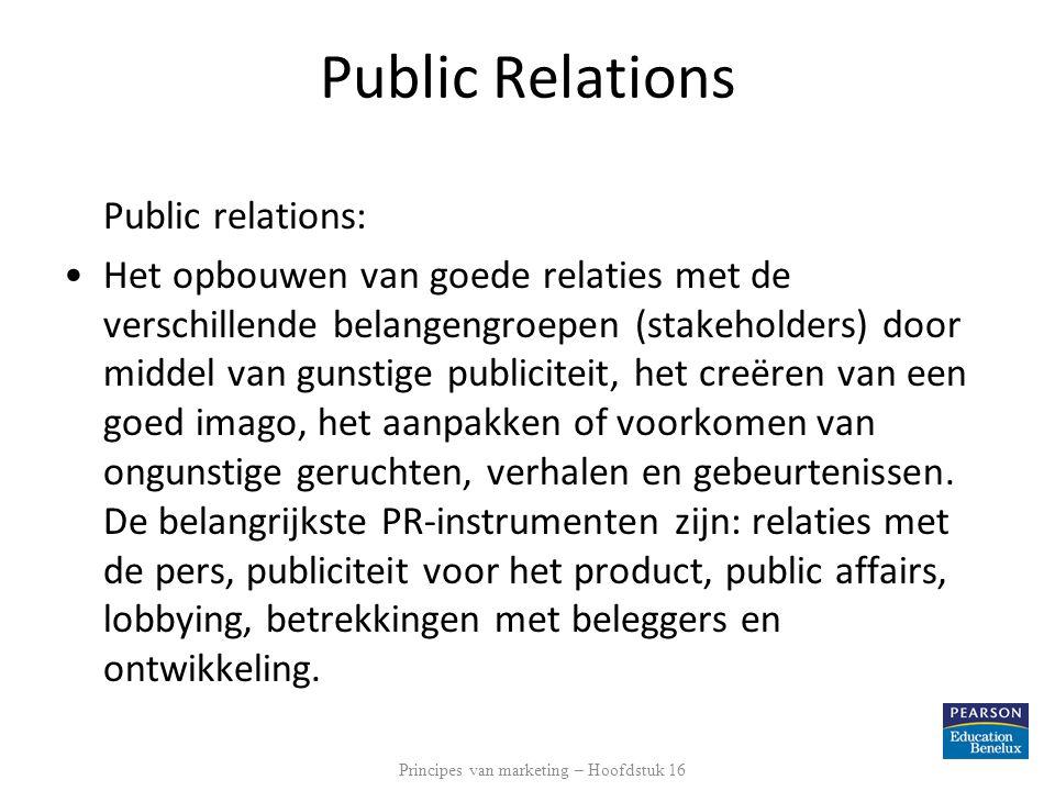 Public Relations Public relations: Het opbouwen van goede relaties met de verschillende belangengroepen (stakeholders) door middel van gunstige public