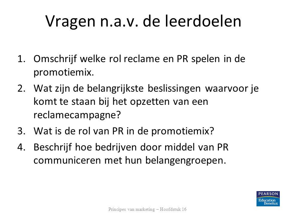 Vragen n.a.v. de leerdoelen 1.Omschrijf welke rol reclame en PR spelen in de promotiemix. 2.Wat zijn de belangrijkste beslissingen waarvoor je komt te