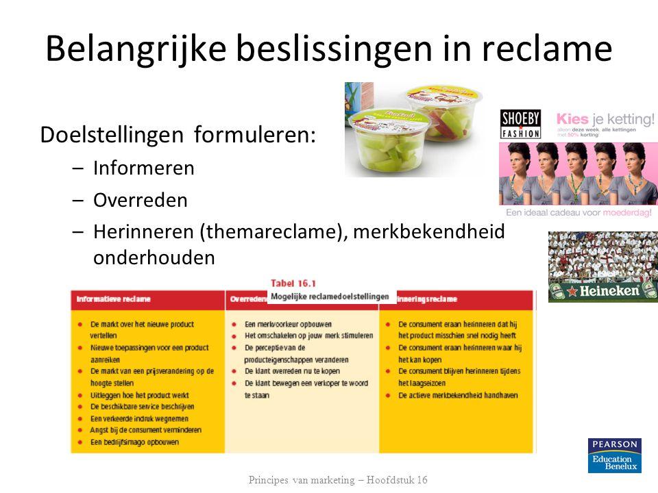Belangrijke beslissingen in reclame Doelstellingen formuleren: –Informeren –Overreden –Herinneren (themareclame), merkbekendheid onderhouden Principes