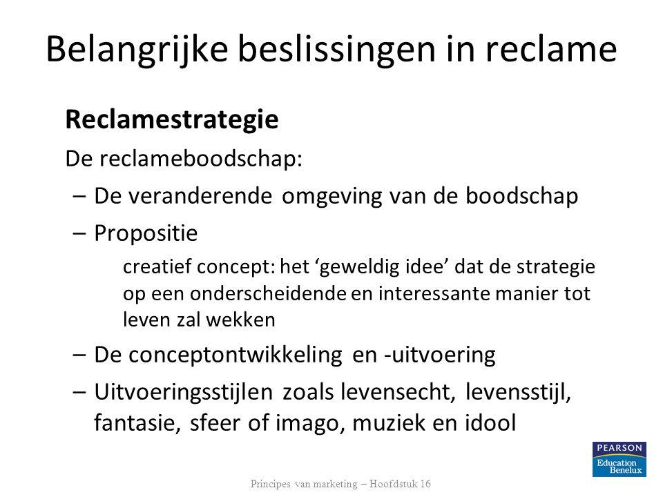 Belangrijke beslissingen in reclame Reclamestrategie De reclameboodschap: –De veranderende omgeving van de boodschap –Propositie creatief concept: het
