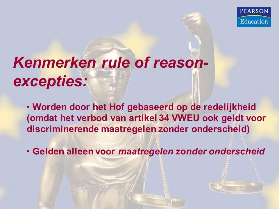 Kenmerken rule of reason- excepties: Worden door het Hof gebaseerd op de redelijkheid (omdat het verbod van artikel 34 VWEU ook geldt voor discriminerende maatregelen zonder onderscheid) Gelden alleen voor maatregelen zonder onderscheid
