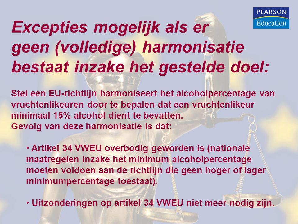 Excepties mogelijk als er geen (volledige) harmonisatie bestaat inzake het gestelde doel: Stel een EU-richtlijn harmoniseert het alcoholpercentage van vruchtenlikeuren door te bepalen dat een vruchtenlikeur minimaal 15% alcohol dient te bevatten.