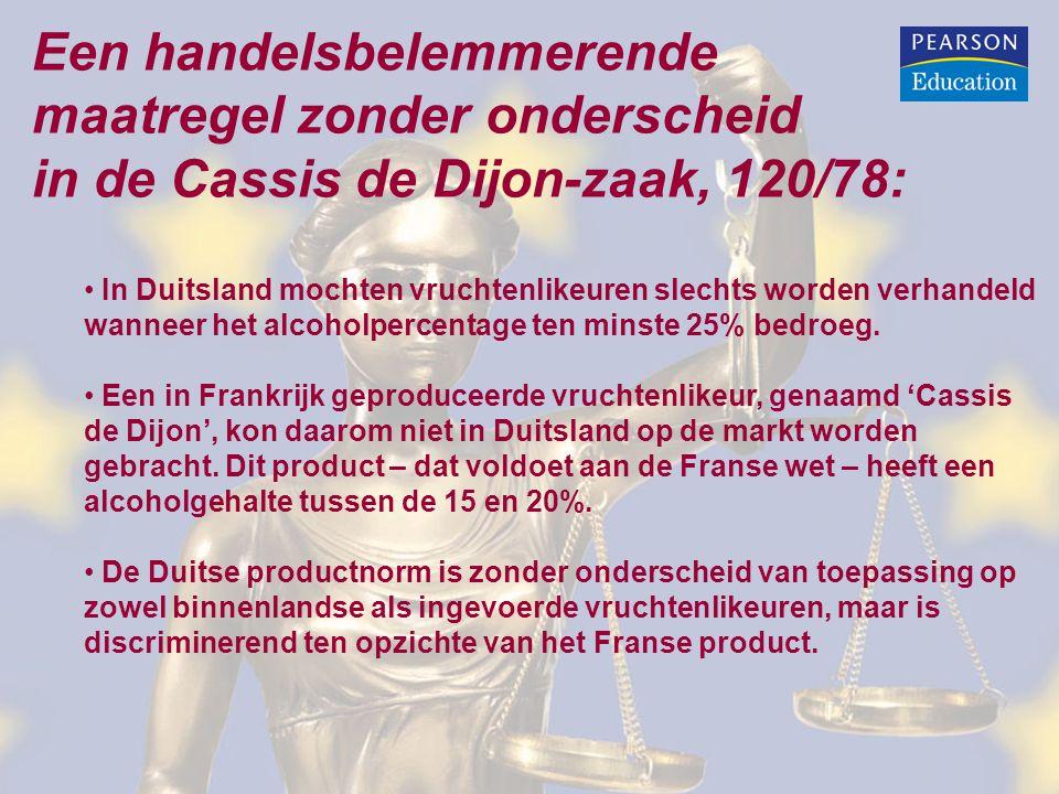 Een handelsbelemmerende maatregel zonder onderscheid in de Cassis de Dijon-zaak, 120/78: In Duitsland mochten vruchtenlikeuren slechts worden verhandeld wanneer het alcoholpercentage ten minste 25% bedroeg.