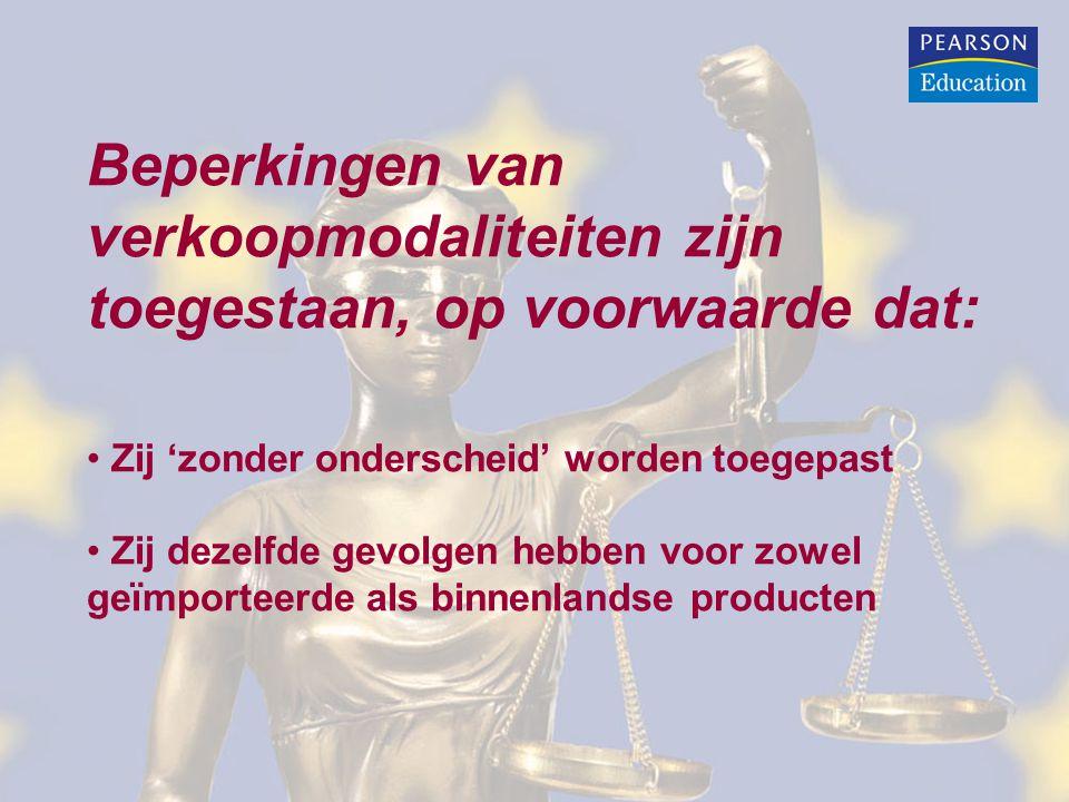 Beperkingen van verkoopmodaliteiten zijn toegestaan, op voorwaarde dat: Zij 'zonder onderscheid' worden toegepast Zij dezelfde gevolgen hebben voor zowel geïmporteerde als binnenlandse producten