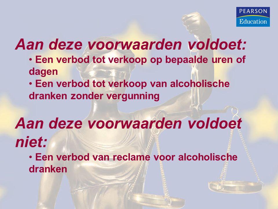 Aan deze voorwaarden voldoet: Een verbod tot verkoop op bepaalde uren of dagen Een verbod tot verkoop van alcoholische dranken zonder vergunning Aan deze voorwaarden voldoet niet: Een verbod van reclame voor alcoholische dranken