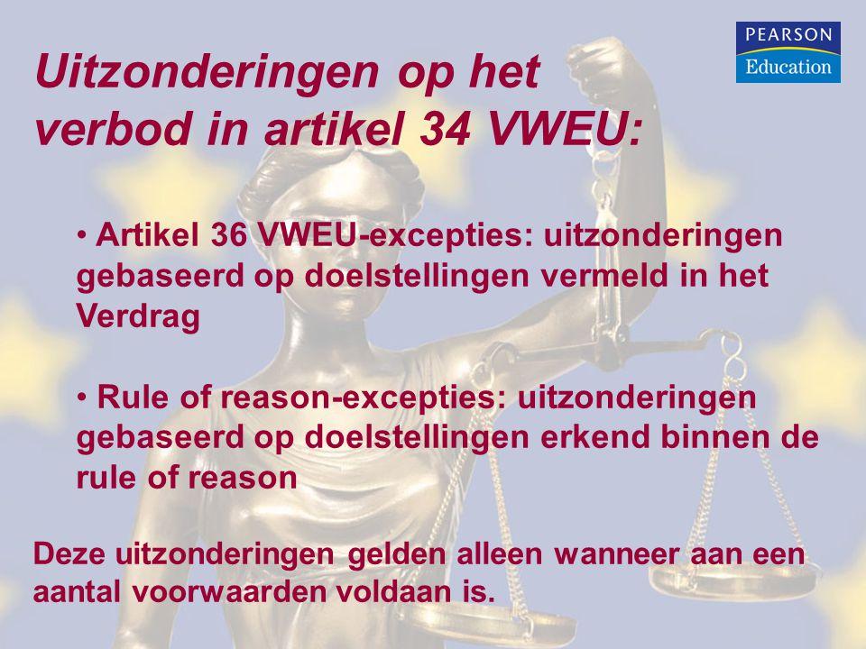 Uitzonderingen op het verbod in artikel 34 VWEU: Artikel 36 VWEU-excepties: uitzonderingen gebaseerd op doelstellingen vermeld in het Verdrag Rule of reason-excepties: uitzonderingen gebaseerd op doelstellingen erkend binnen de rule of reason Deze uitzonderingen gelden alleen wanneer aan een aantal voorwaarden voldaan is.